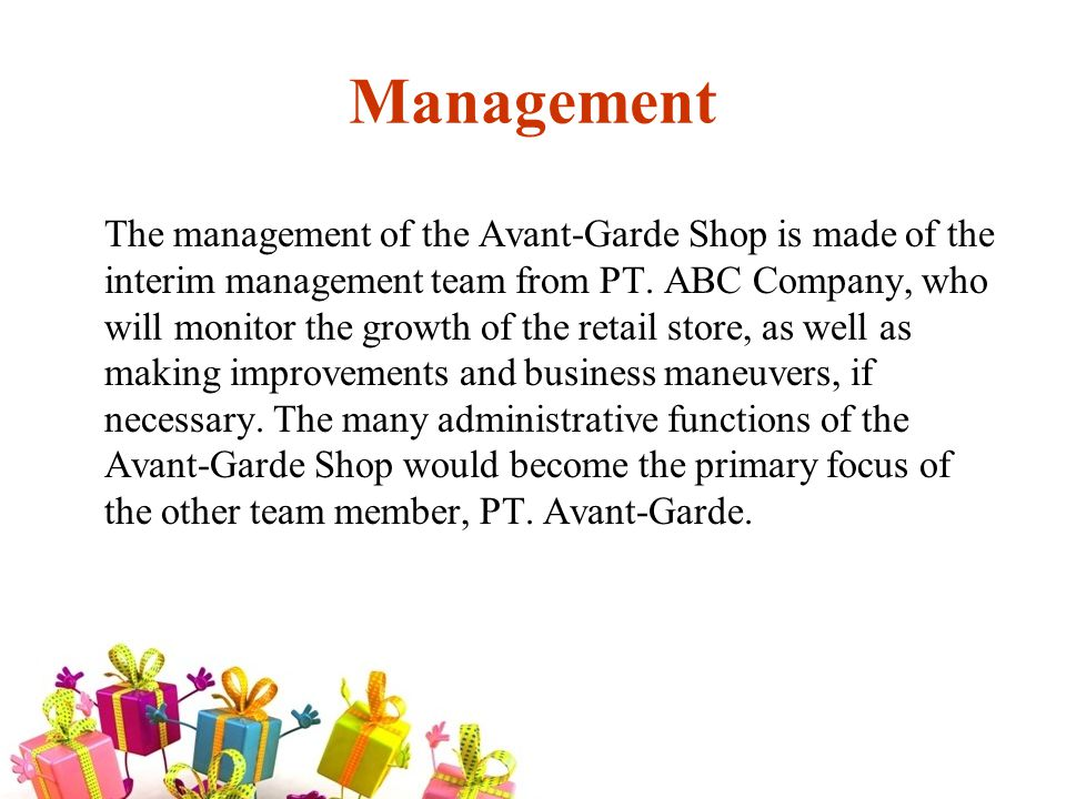 Management The management of the Avant-Garde Shop is made of the interim management team from PT.