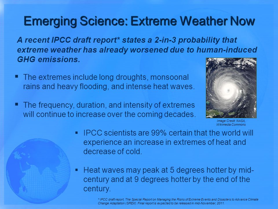 A recent IPCC draft report* states a 2-in-3 probability that extreme weather has already worsened due to human-induced GHG emissions. The extremes inc