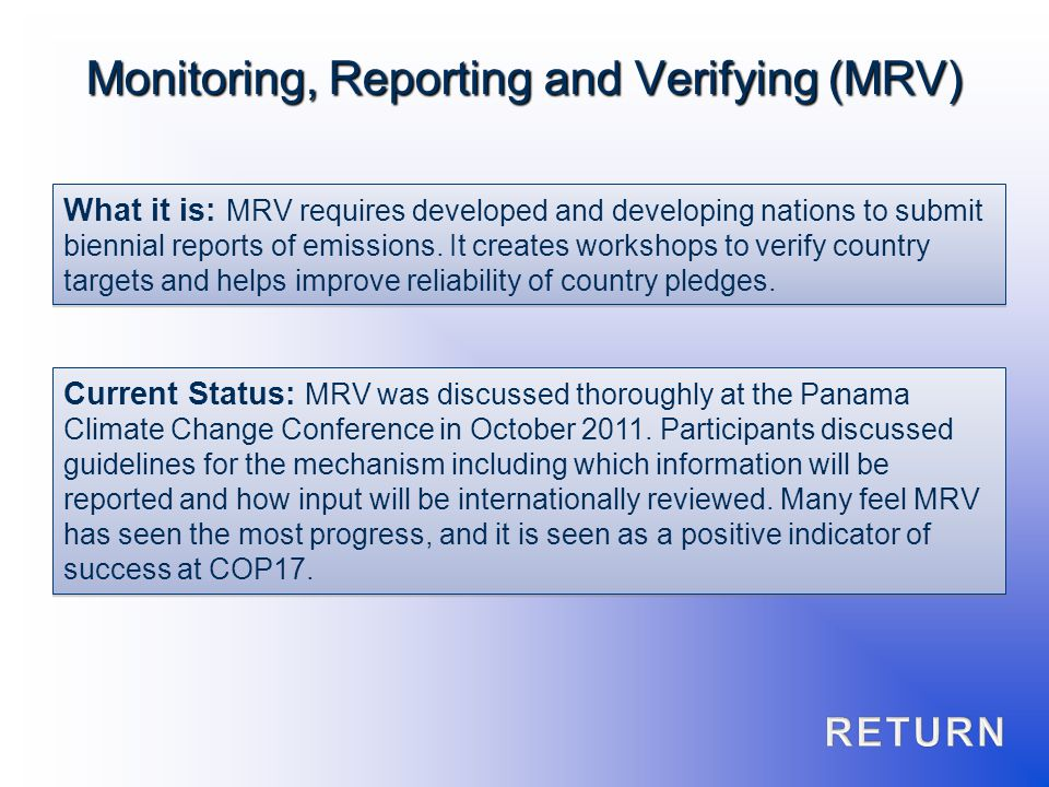 What it is: MRV requires developed and developing nations to submit biennial reports of emissions. It creates workshops to verify country targets and