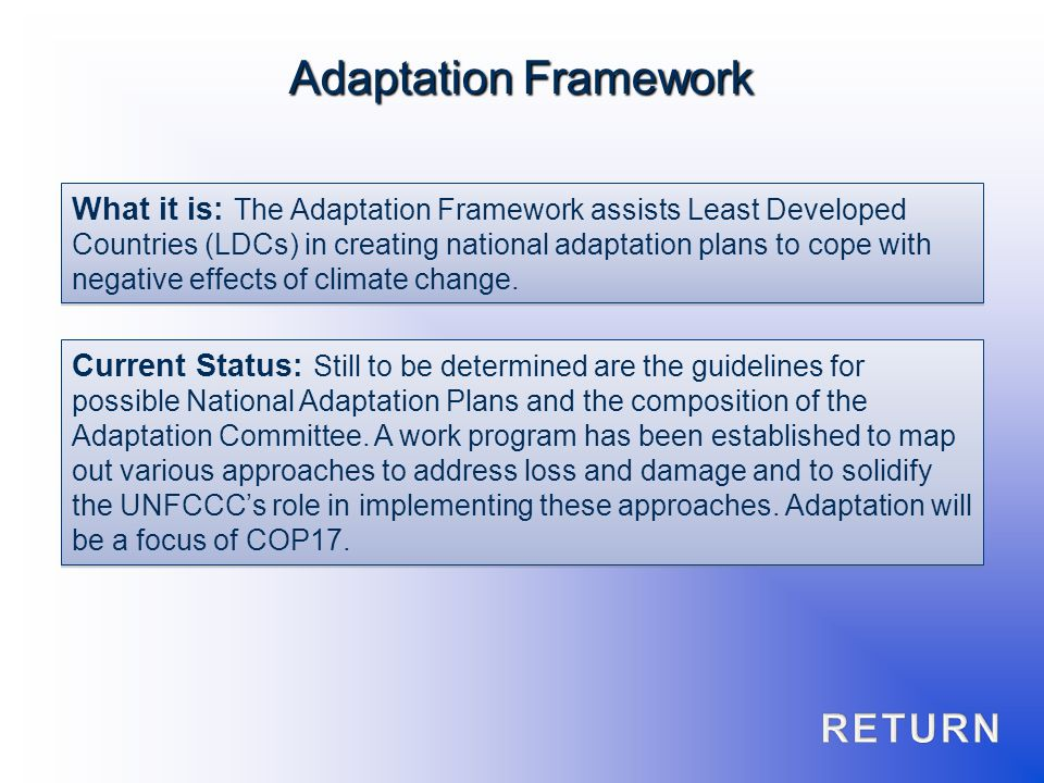What it is: The Adaptation Framework assists Least Developed Countries (LDCs) in creating national adaptation plans to cope with negative effects of c