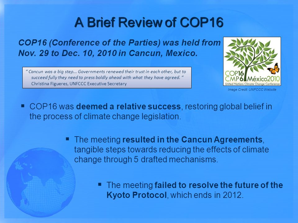 COP16 (Conference of the Parties) was held from Nov. 29 to Dec. 10, 2010 in Cancun, Mexico. Cancun was a big step... Governments renewed their trust i