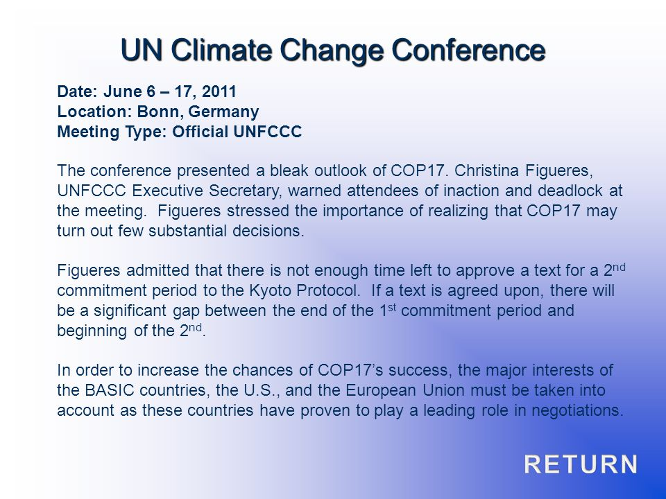 Date: June 6 – 17, 2011 Location: Bonn, Germany Meeting Type: Official UNFCCC The conference presented a bleak outlook of COP17. Christina Figueres, U