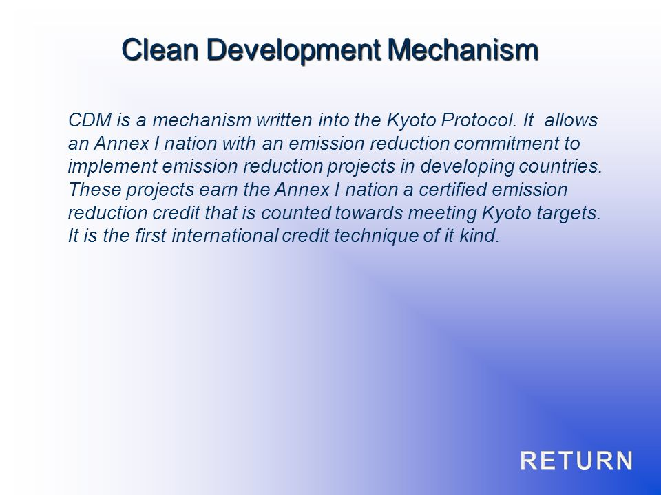 CDM is a mechanism written into the Kyoto Protocol. It allows an Annex I nation with an emission reduction commitment to implement emission reduction