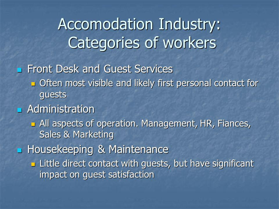 Accomodation Industry: Categories of workers Front Desk and Guest Services Front Desk and Guest Services Often most visible and likely first personal