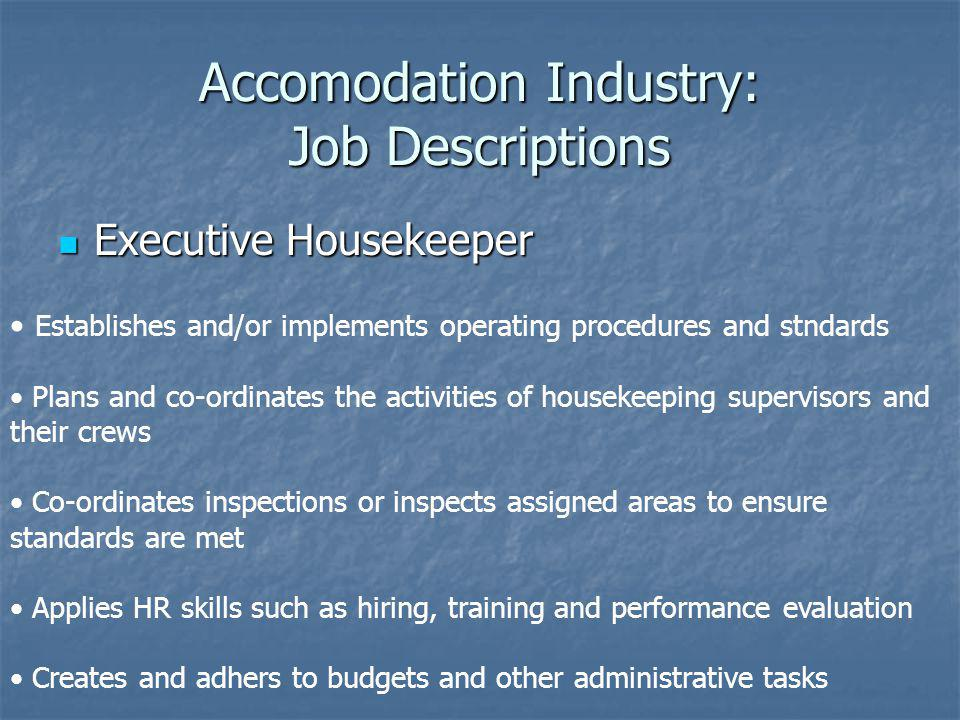 Accomodation Industry: Job Descriptions Executive Housekeeper Executive Housekeeper Establishes and/or implements operating procedures and stndards Pl