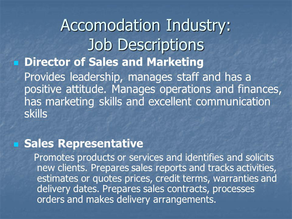 Accomodation Industry: Job Descriptions Director of Sales and Marketing Provides leadership, manages staff and has a positive attitude. Manages operat