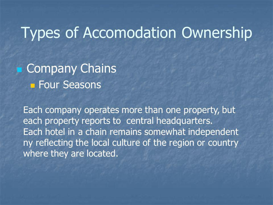 Types of Accomodation Ownership Company Chains Four Seasons Each company operates more than one property, but each property reports to central headqua