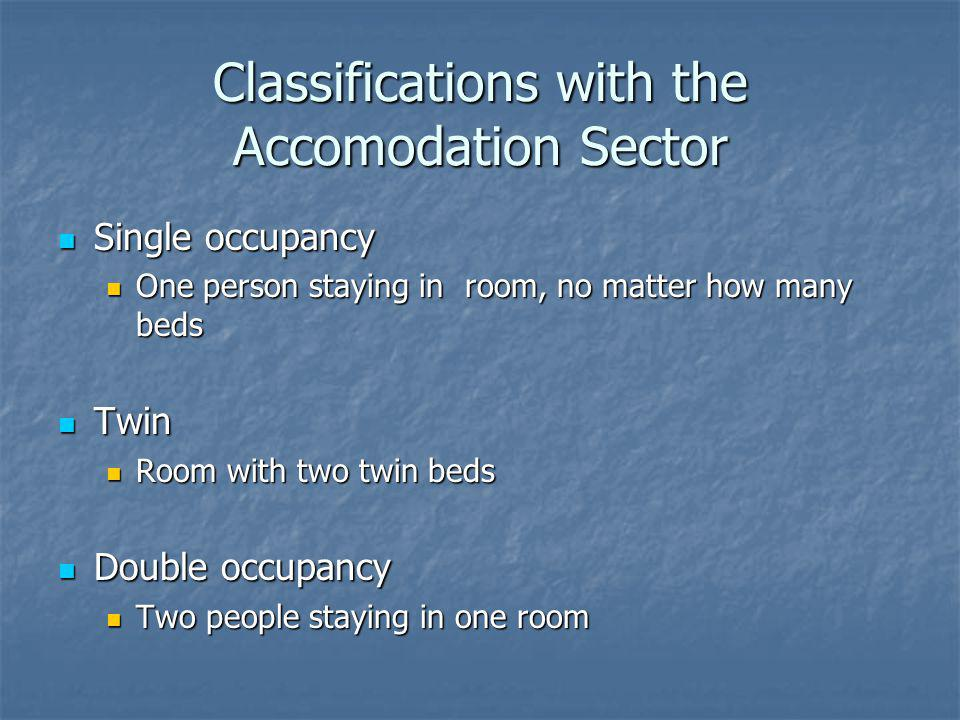 Classifications with the Accomodation Sector Single occupancy Single occupancy One person staying in room, no matter how many beds One person staying