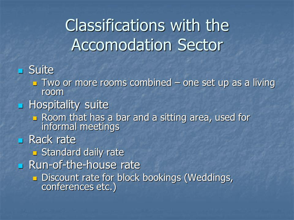 Classifications with the Accomodation Sector Suite Suite Two or more rooms combined – one set up as a living room Two or more rooms combined – one set