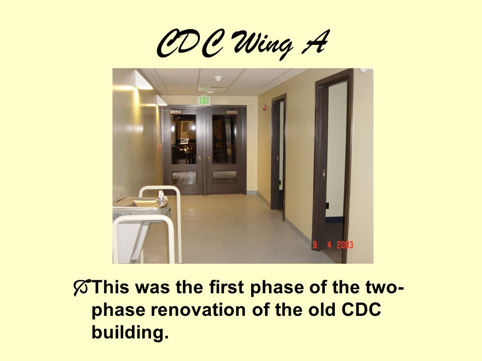 CDC Wing A This was the first phase of the two- phase renovation of the old CDC building.