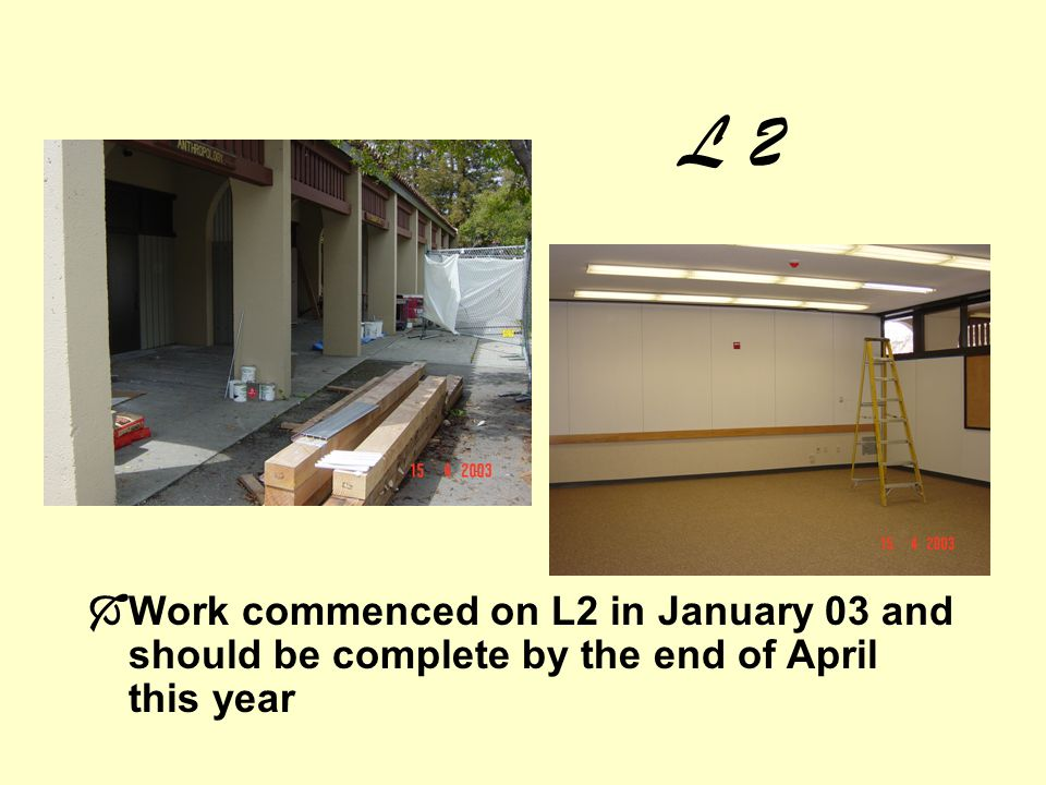 L 2 Work commenced on L2 in January 03 and should be complete by the end of April this year