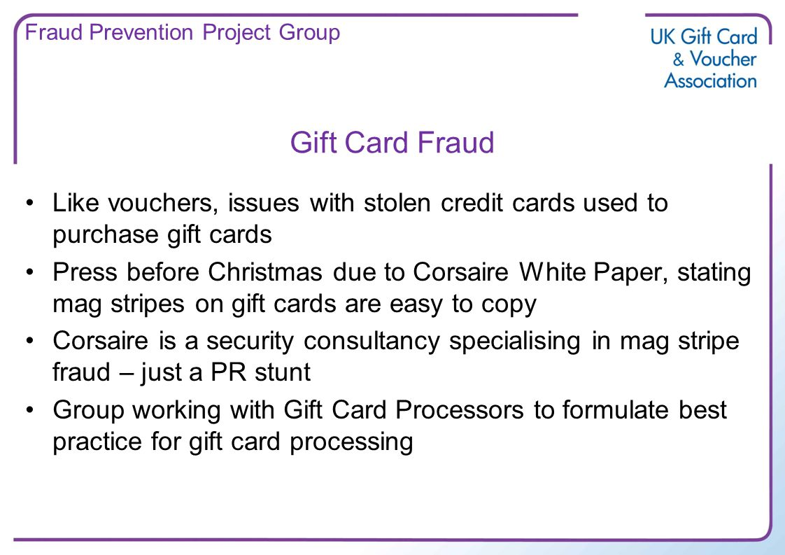 Gift Card Fraud Like vouchers, issues with stolen credit cards used to purchase gift cards Press before Christmas due to Corsaire White Paper, stating