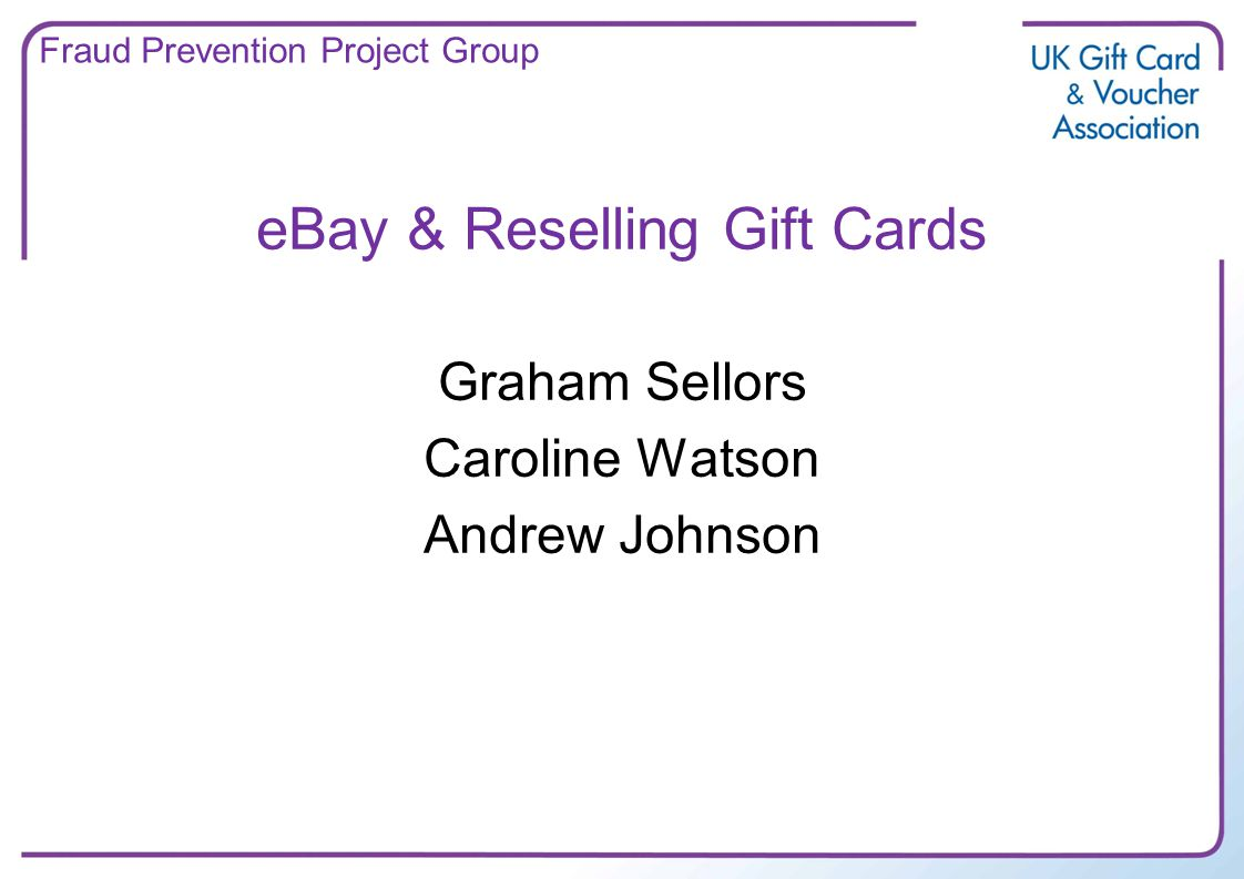 eBay & Reselling Gift Cards Graham Sellors Caroline Watson Andrew Johnson Fraud Prevention Project Group