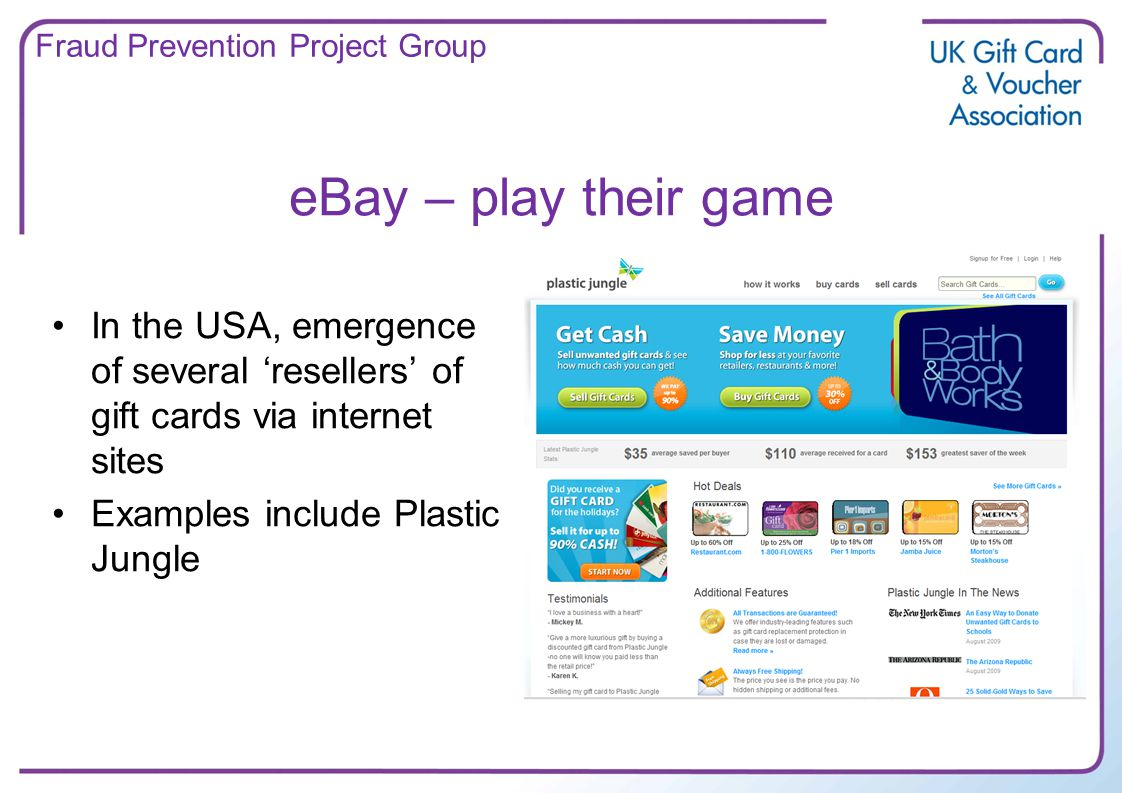 eBay – play their game In the USA, emergence of several resellers of gift cards via internet sites Examples include Plastic Jungle Fraud Prevention Project Group