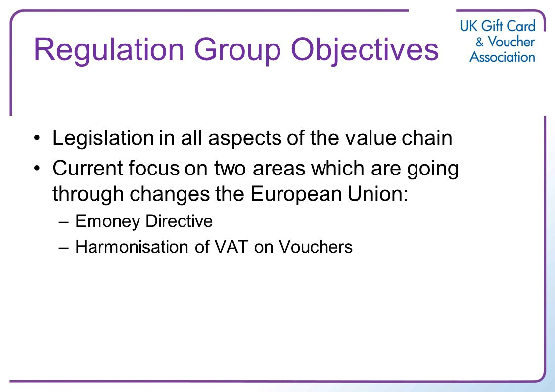 Regulation Group Objectives Legislation in all aspects of the value chain Current focus on two areas which are going through changes the European Unio