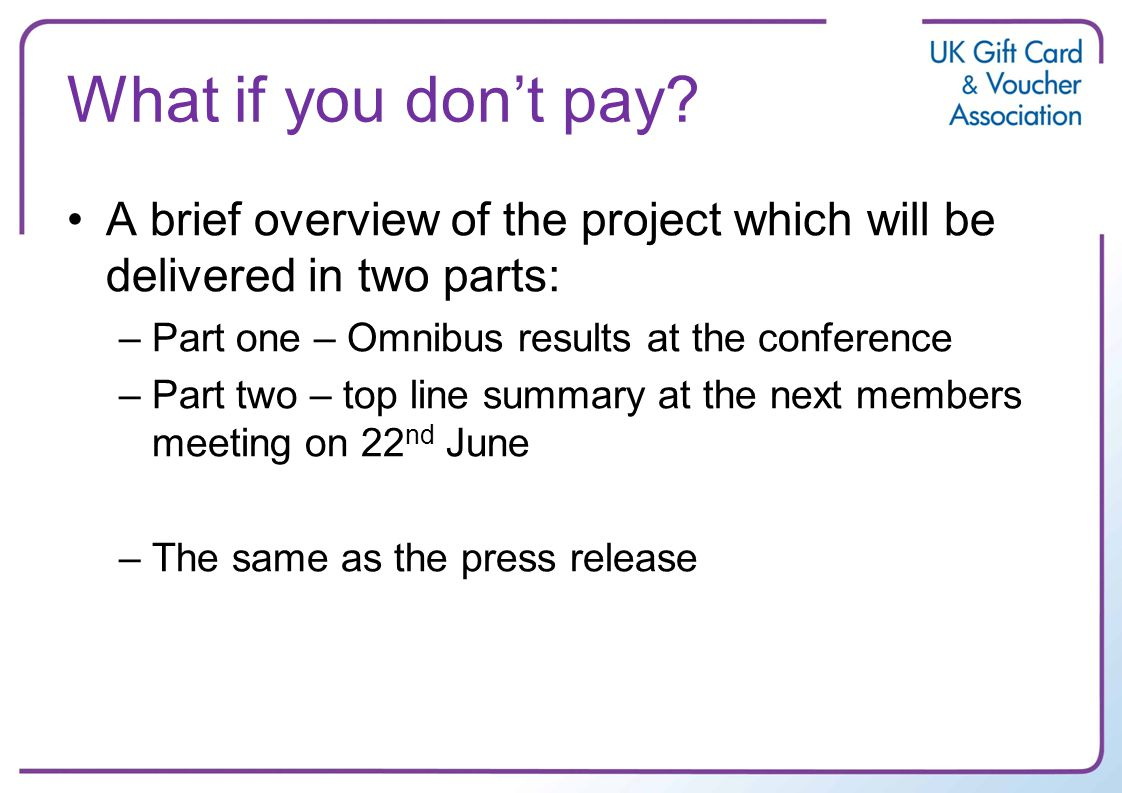 What if you dont pay? A brief overview of the project which will be delivered in two parts: –Part one – Omnibus results at the conference –Part two –