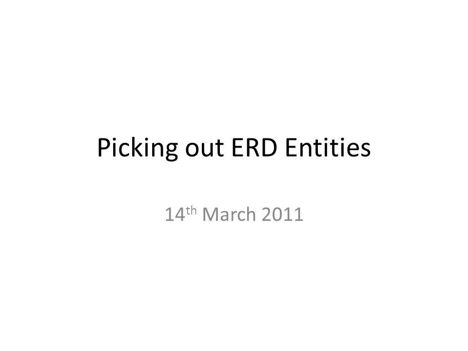 Picking out ERD Entities 14 th March 2011