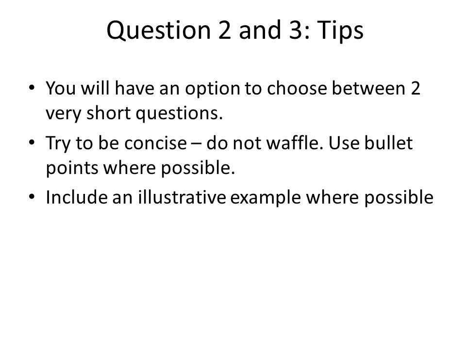 Question 2 and 3: Tips You will have an option to choose between 2 very short questions.
