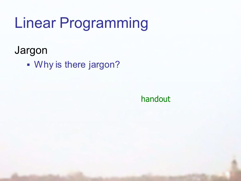 Linear Programming Jargon Why is there jargon handout