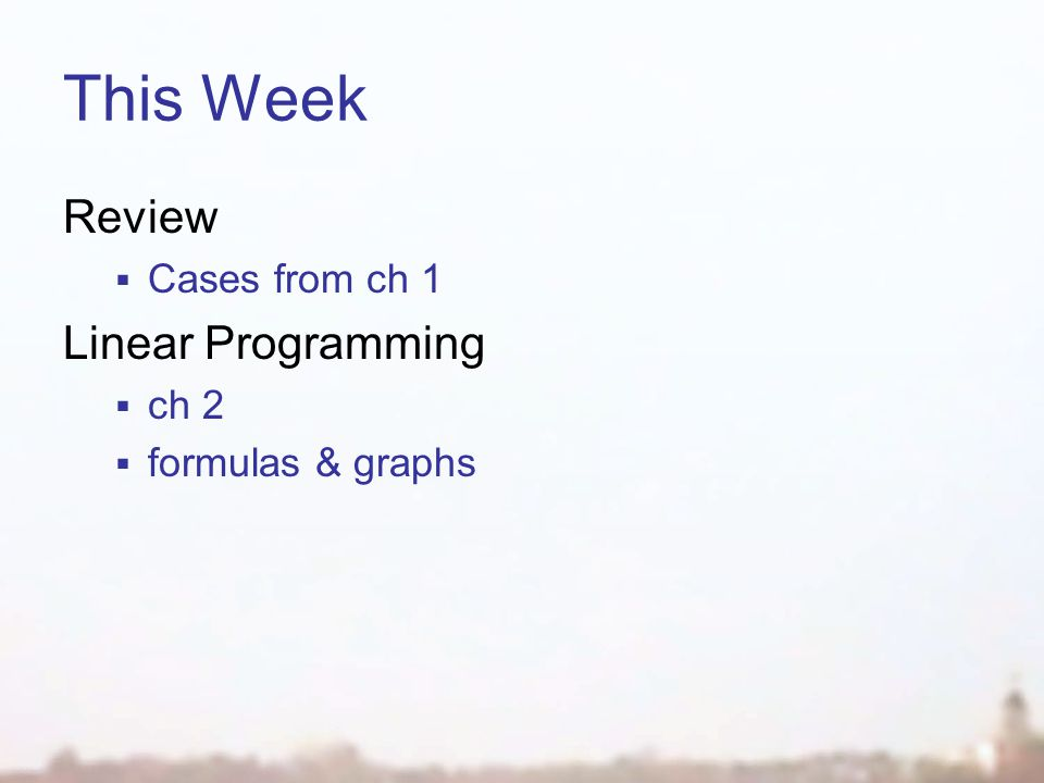 This Week Review Cases from ch 1 Linear Programming ch 2 formulas & graphs
