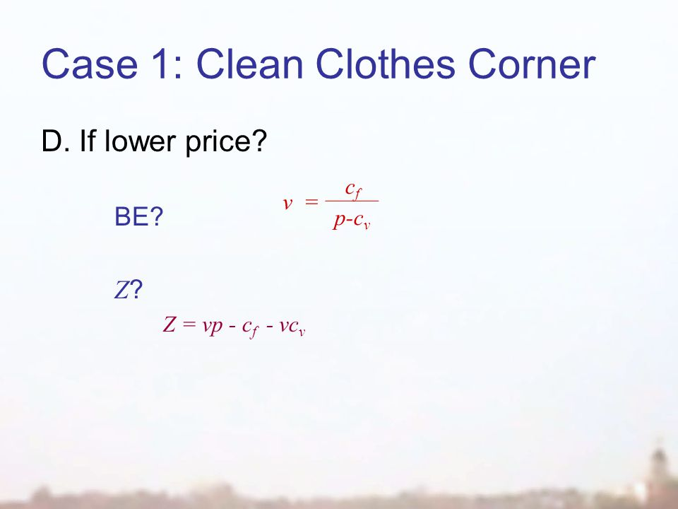 Case 1: Clean Clothes Corner D. If lower price BE Z Z Z = vp - c f - vc v v= cfcf p-c v
