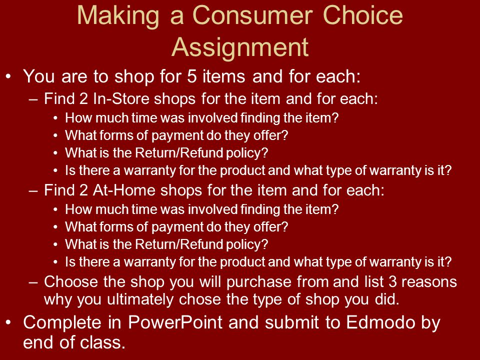 Making a Consumer Choice Assignment You are to shop for 5 items and for each: –Find 2 In-Store shops for the item and for each: How much time was involved finding the item.