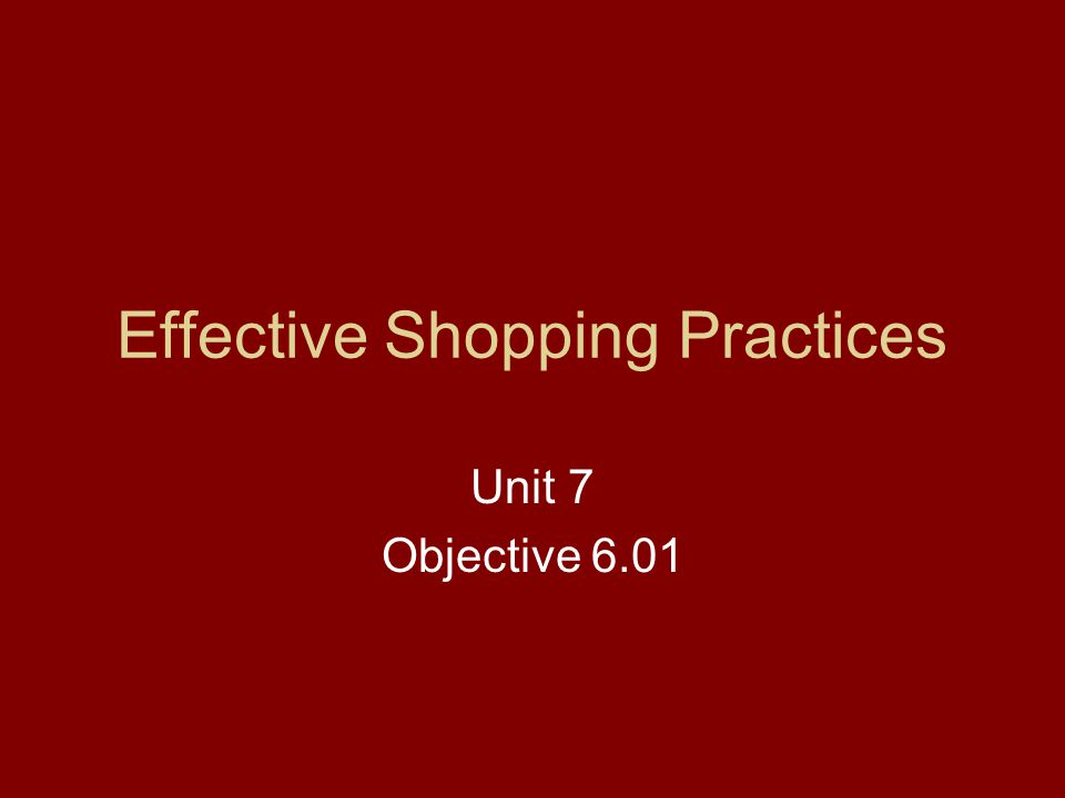 Effective Shopping Practices Unit 7 Objective 6.01