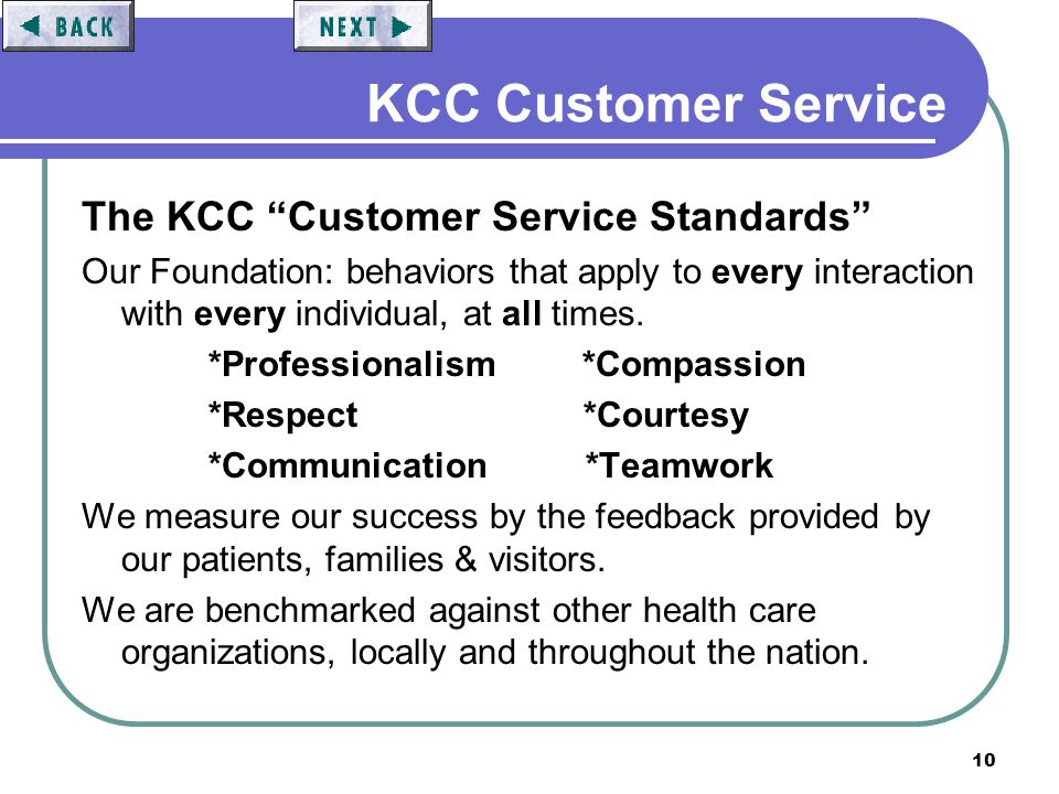 10 KCC Customer Service The KCC Customer Service Standards Our Foundation: behaviors that apply to every interaction with every individual, at all tim
