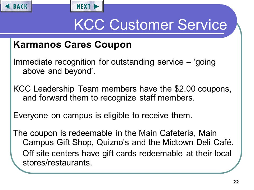22 KCC Customer Service Karmanos Cares Coupon Immediate recognition for outstanding service – going above and beyond. KCC Leadership Team members have