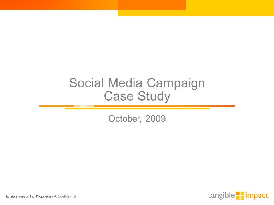 Social Media Campaign Case Study October, 2009