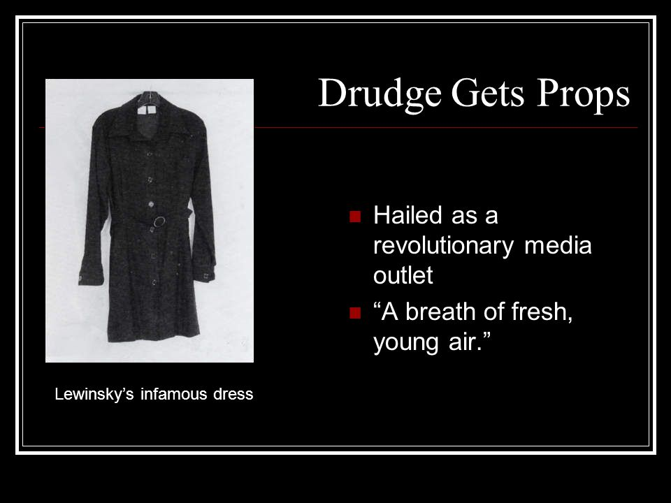 Drudge Gets Props Hailed as a revolutionary media outlet A breath of fresh, young air.