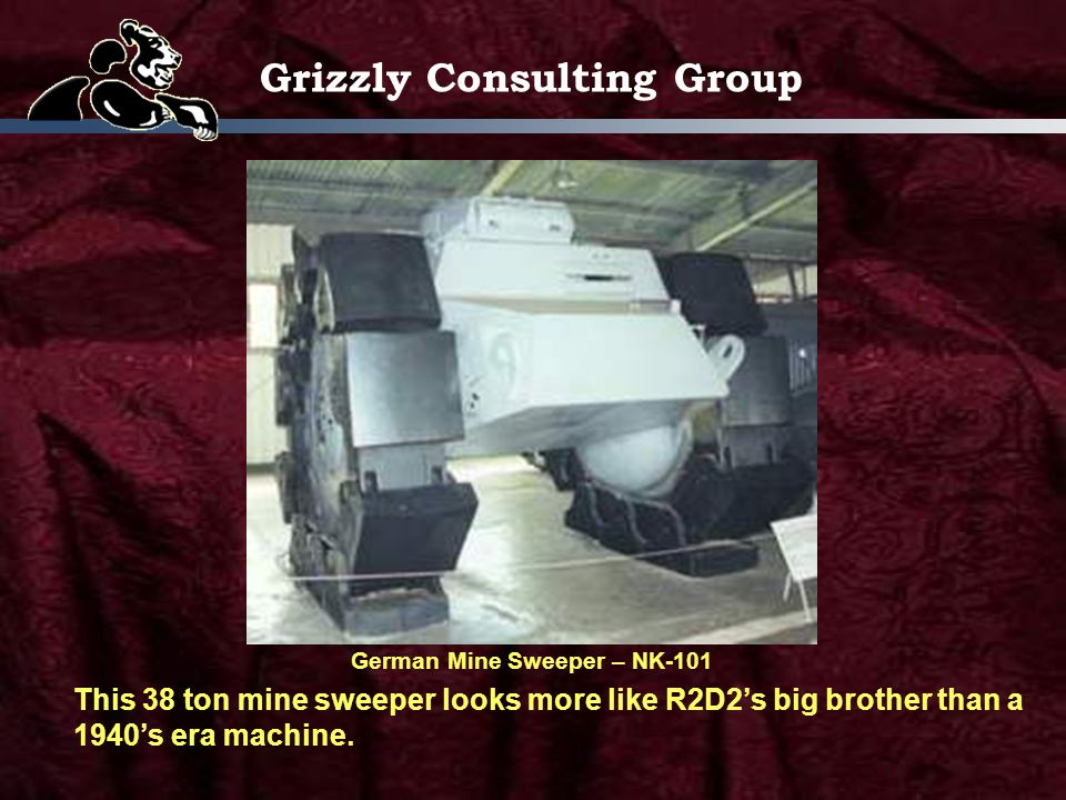 Grizzly Consulting Group German Mine Sweeper – NK-101 This 38 ton mine sweeper looks more like R2D2s big brother than a 1940s era machine.