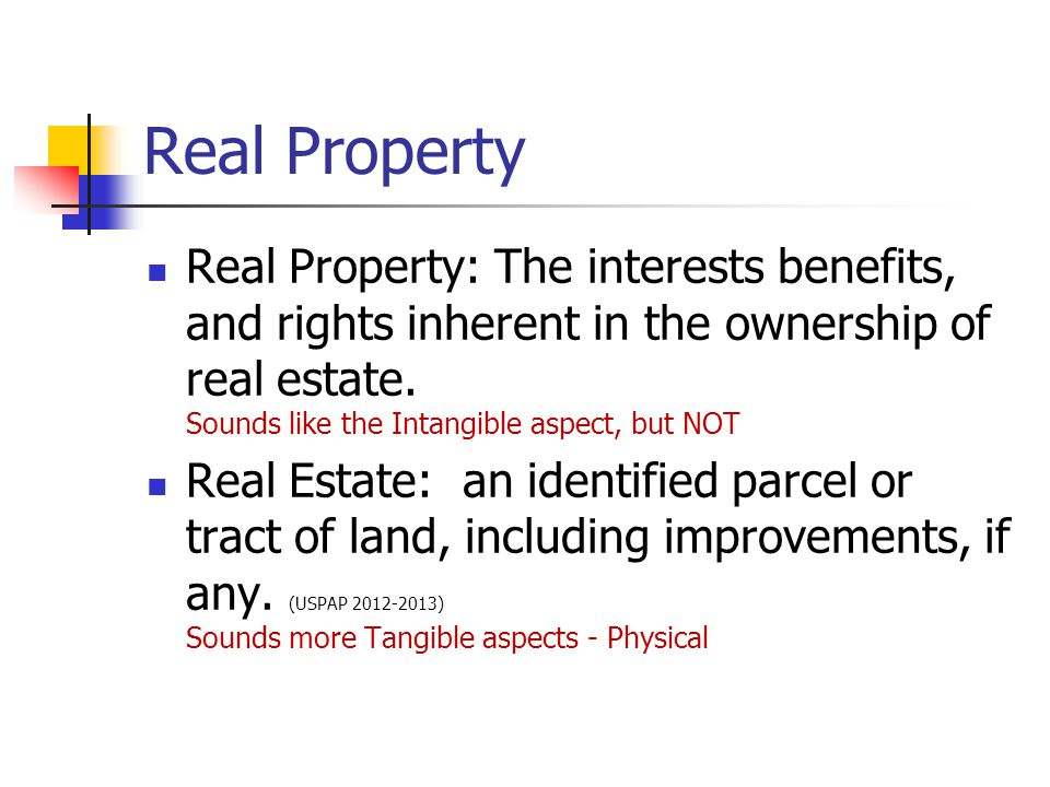 Real Property Real Property: The interests benefits, and rights inherent in the ownership of real estate.
