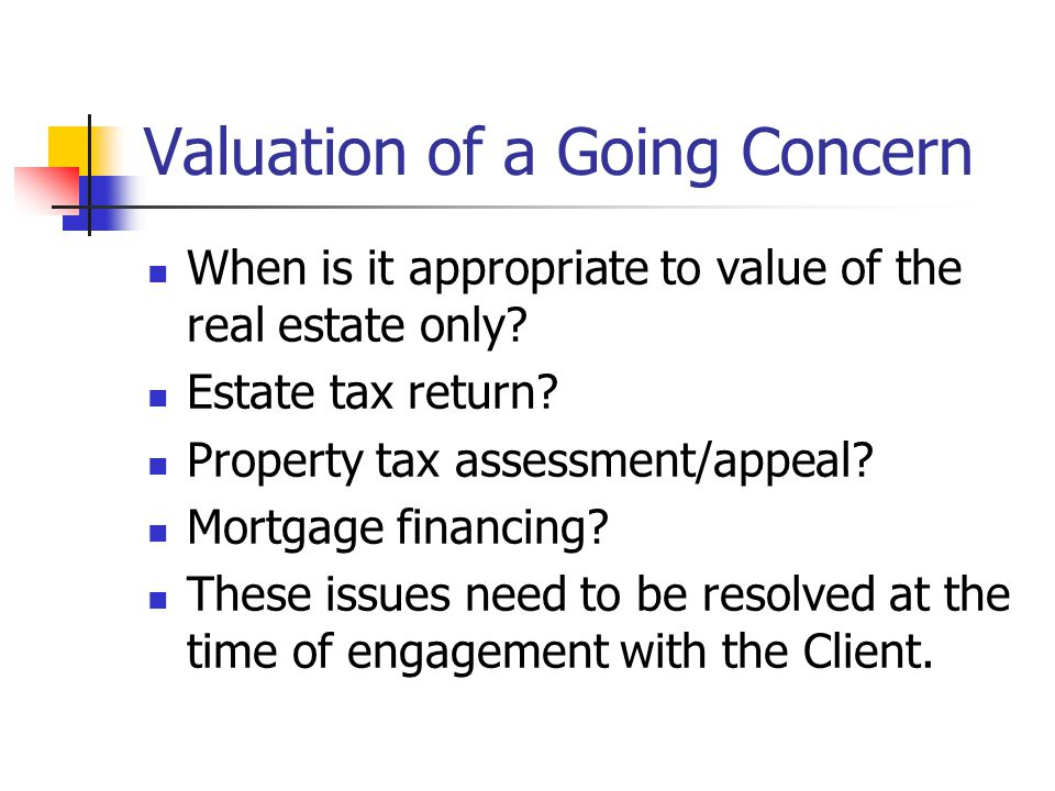 Valuation of a Going Concern When is it appropriate to value of the real estate only.