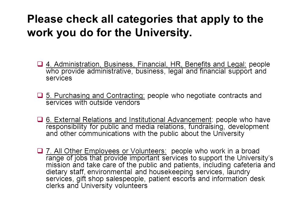 Please check all categories that apply to the work you do for the University. 4. Administration, Business, Financial, HR, Benefits and Legal: people w