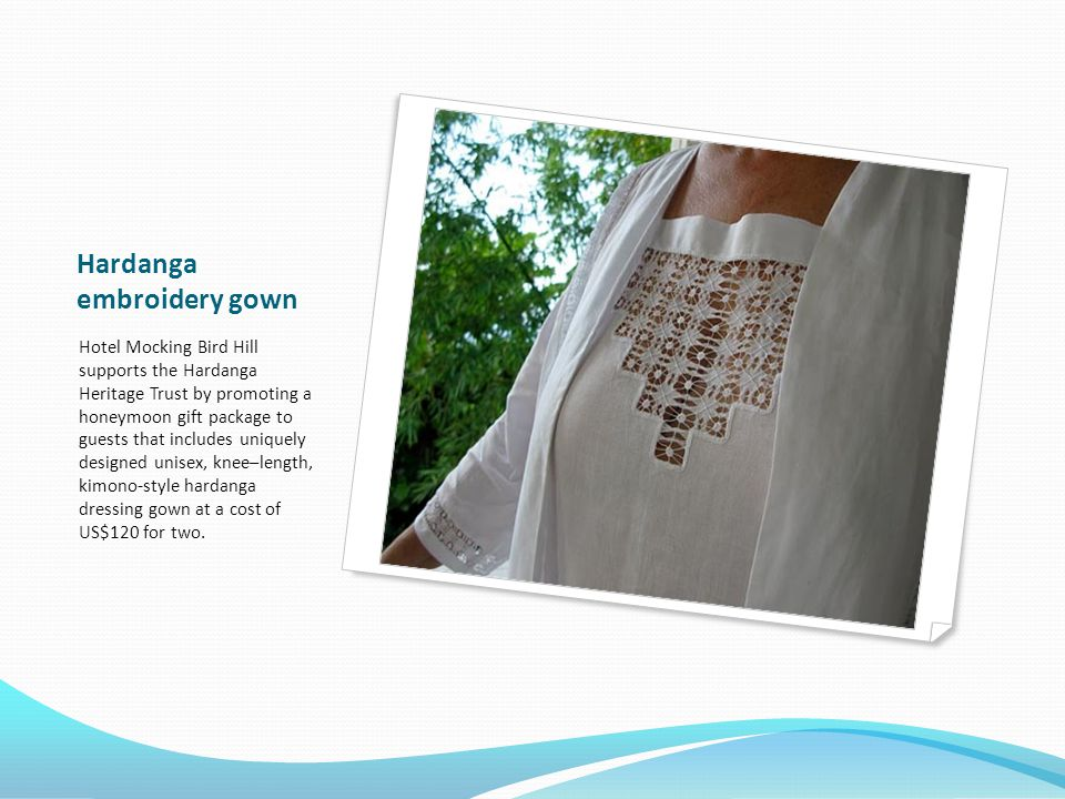 Hardanga embroidery gown Hotel Mocking Bird Hill supports the Hardanga Heritage Trust by promoting a honeymoon gift package to guests that includes uniquely designed unisex, knee–length, kimono-style hardanga dressing gown at a cost of US$120 for two.