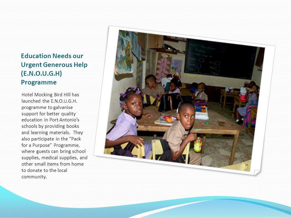 Education Needs our Urgent Generous Help (E.N.O.U.G.H) Programme Hotel Mocking Bird Hill has launched the E.N.O.U.G.H.