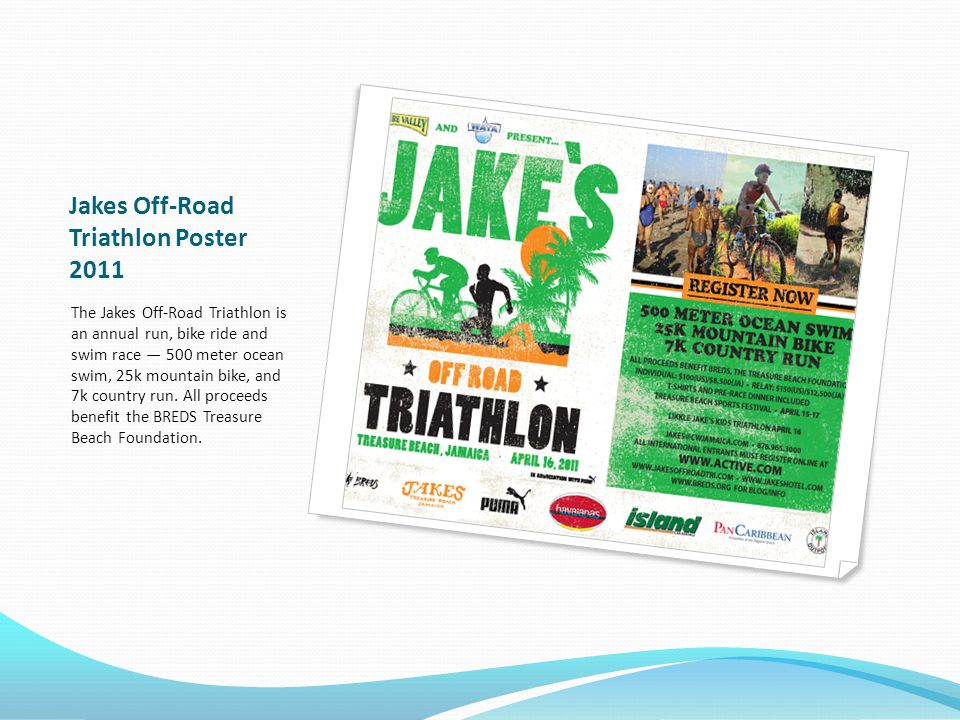 Jakes Off-Road Triathlon Poster 2011 The Jakes Off-Road Triathlon is an annual run, bike ride and swim race 500 meter ocean swim, 25k mountain bike, and 7k country run.