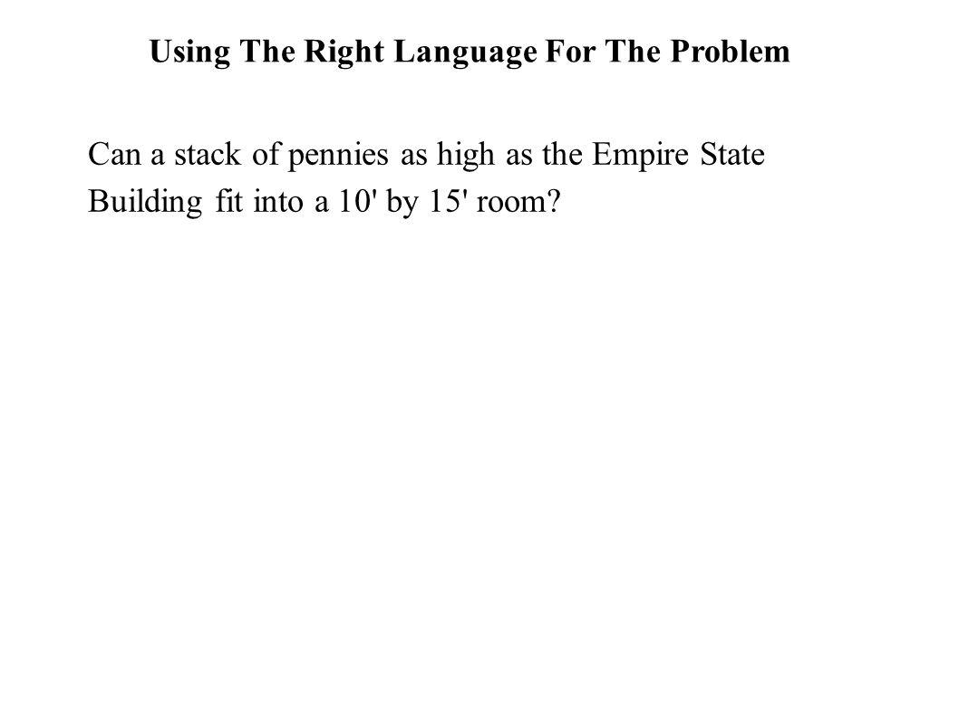Using The Right Language For The Problem Can a stack of pennies as high as the Empire State Building fit into a 10' by 15' room? Logic Mathematics Wor