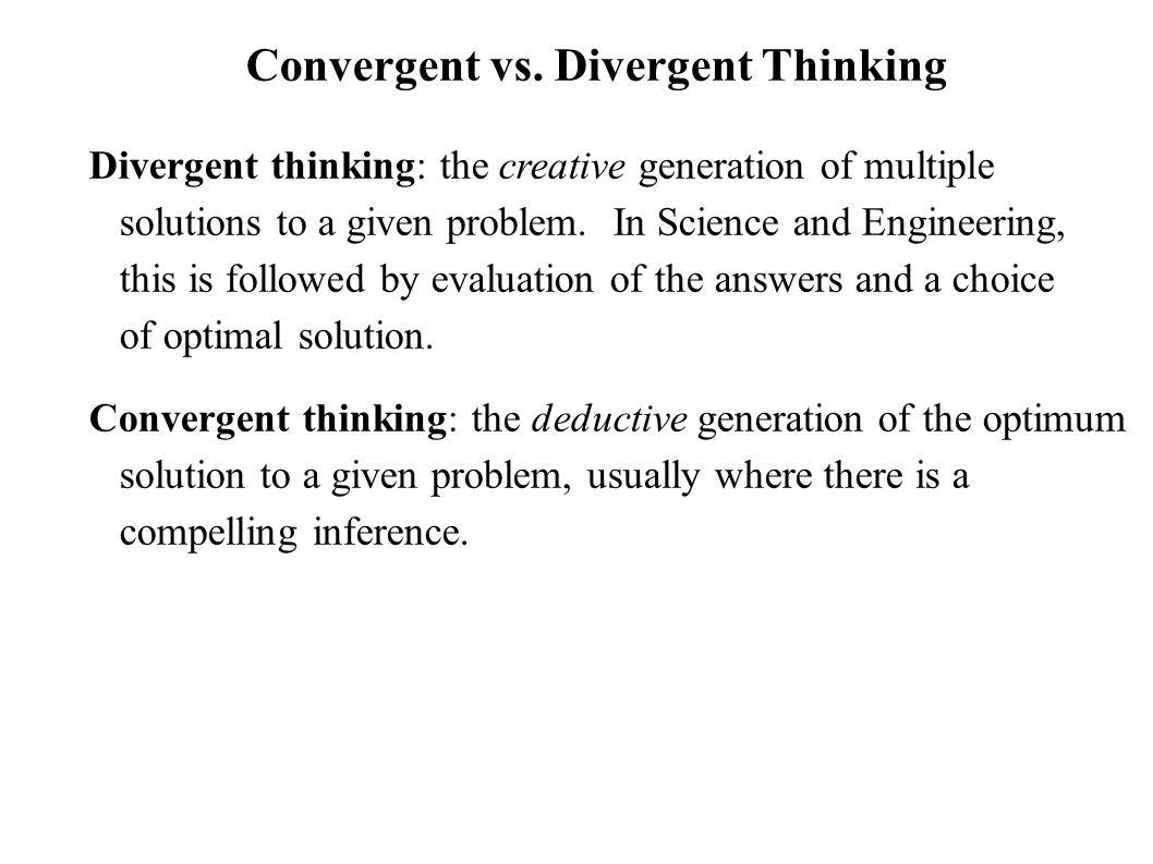 Divergent thinking: the creative generation of multiple solutions to a given problem.