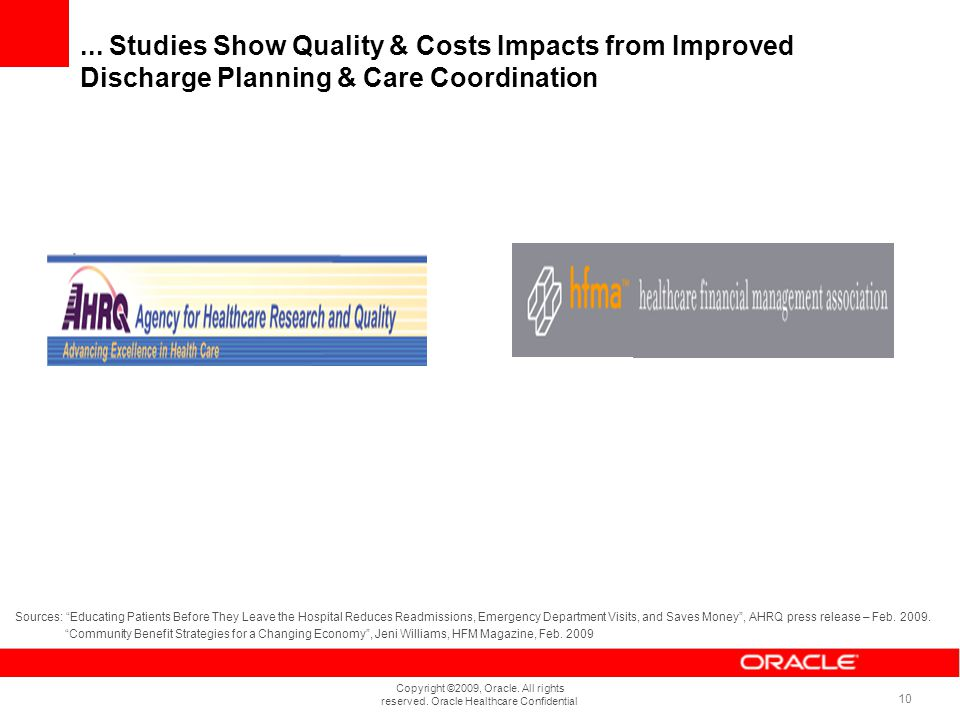 Copyright ©2009, Oracle. All rights reserved. Oracle Healthcare Confidential 10... Studies Show Quality & Costs Impacts from Improved Discharge Planni