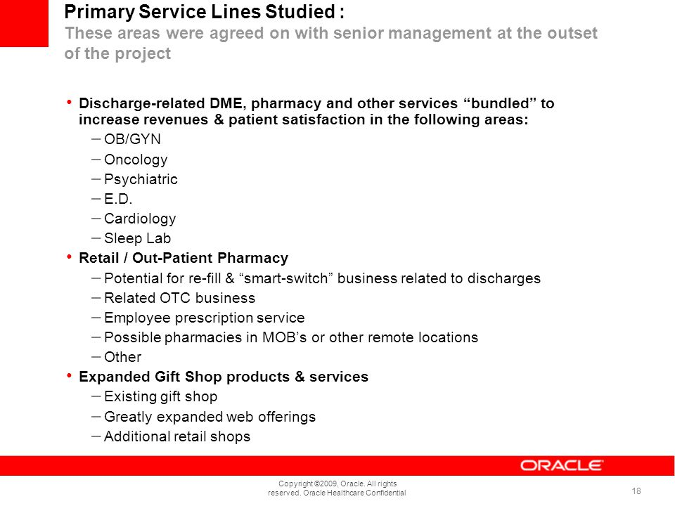 Copyright ©2009, Oracle. All rights reserved. Oracle Healthcare Confidential 18 Primary Service Lines Studied : These areas were agreed on with senior