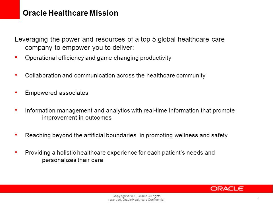 Copyright ©2009, Oracle. All rights reserved. Oracle Healthcare Confidential 2 Oracle Healthcare Mission Leveraging the power and resources of a top 5