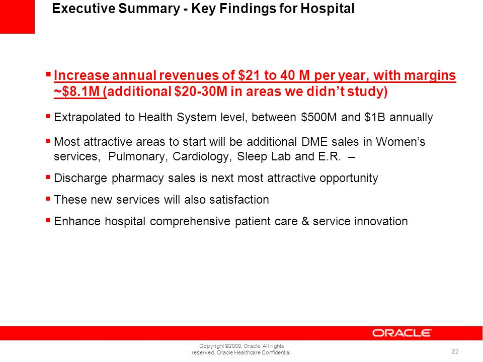 Copyright ©2009, Oracle. All rights reserved. Oracle Healthcare Confidential 22 Increase annual revenues of $21 to 40 M per year, with margins ~$8.1M
