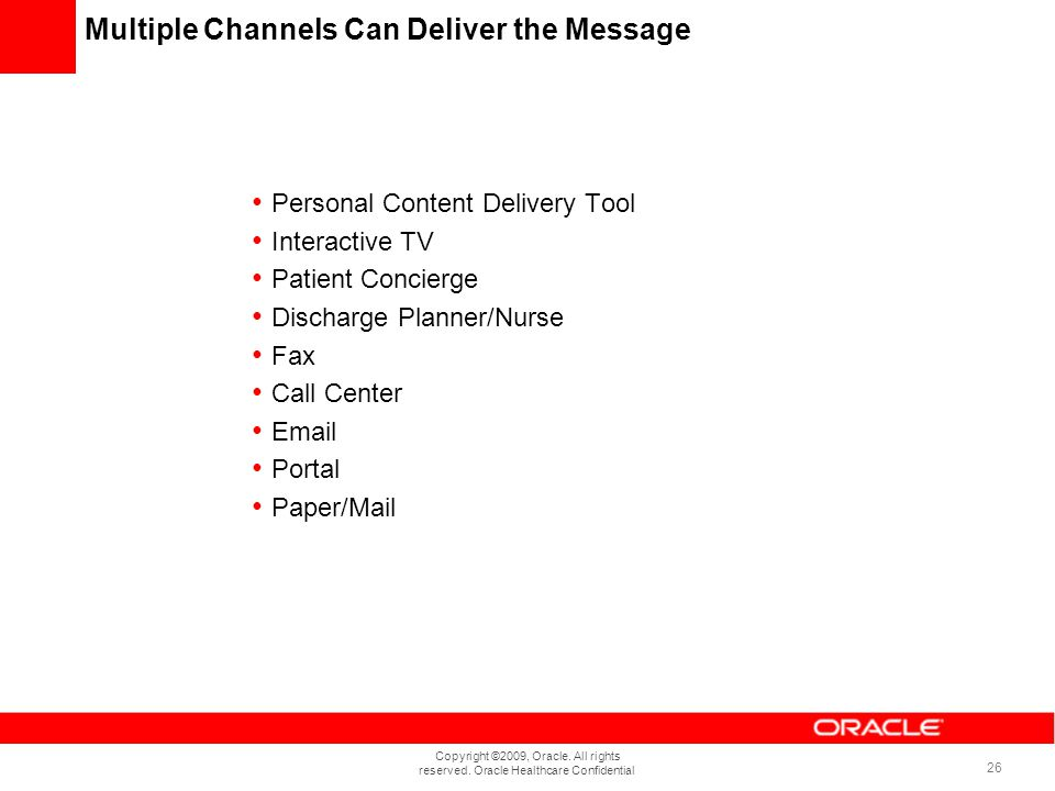Copyright ©2009, Oracle. All rights reserved. Oracle Healthcare Confidential 26 Multiple Channels Can Deliver the Message Personal Content Delivery To