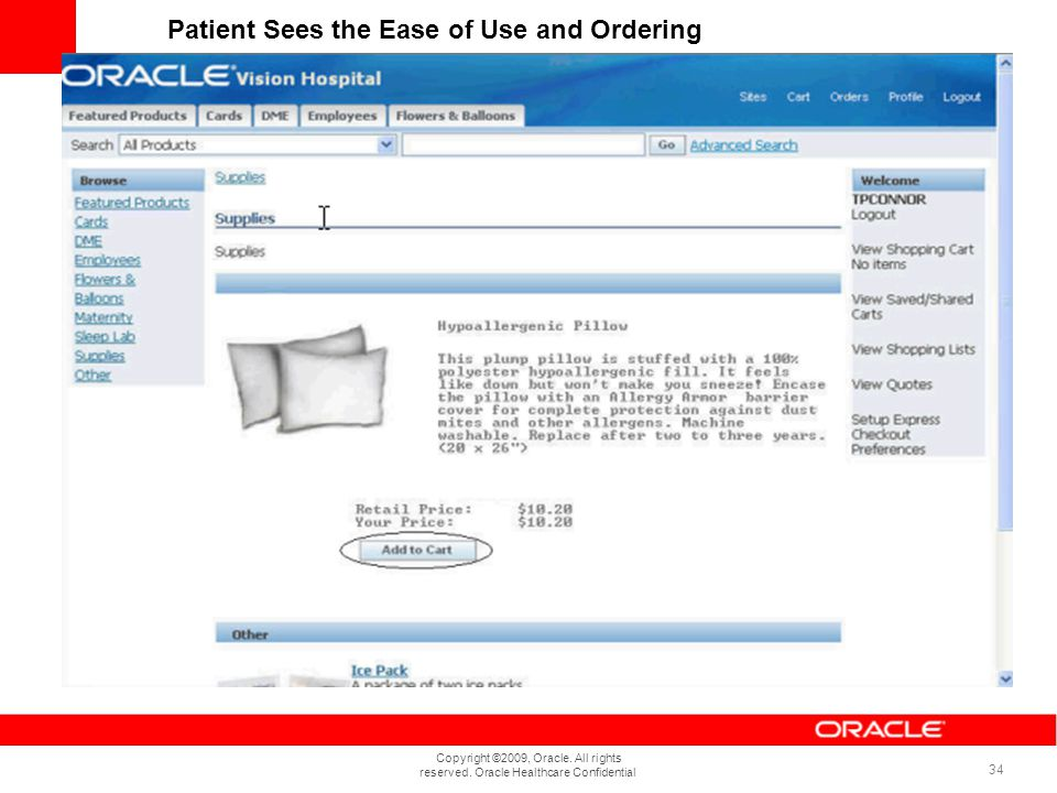 Copyright ©2009, Oracle. All rights reserved. Oracle Healthcare Confidential 34 Patient Sees the Ease of Use and Ordering