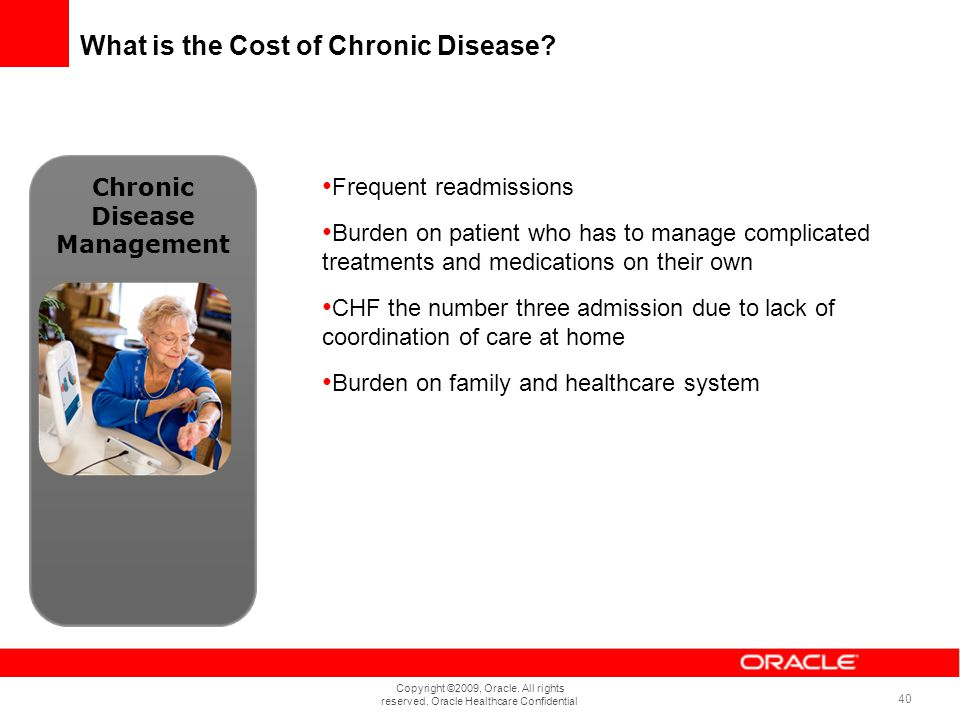 Copyright ©2009, Oracle. All rights reserved. Oracle Healthcare Confidential 40 What is the Cost of Chronic Disease? Chronic Disease Management Freque