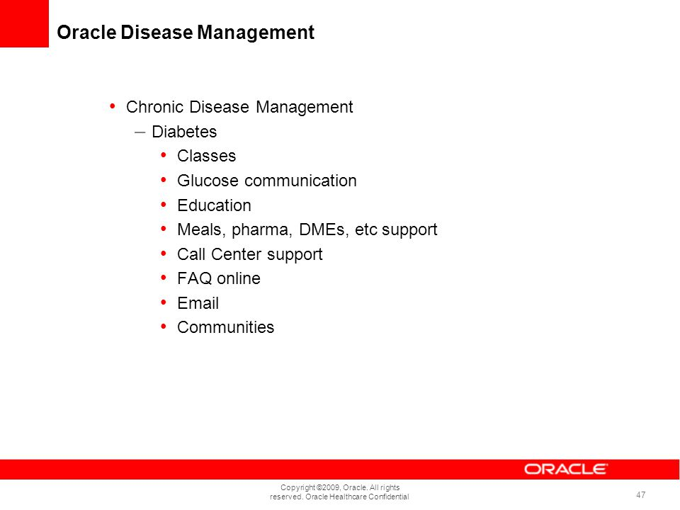 Copyright ©2009, Oracle. All rights reserved. Oracle Healthcare Confidential 47 Oracle Disease Management Chronic Disease Management – Diabetes Classe