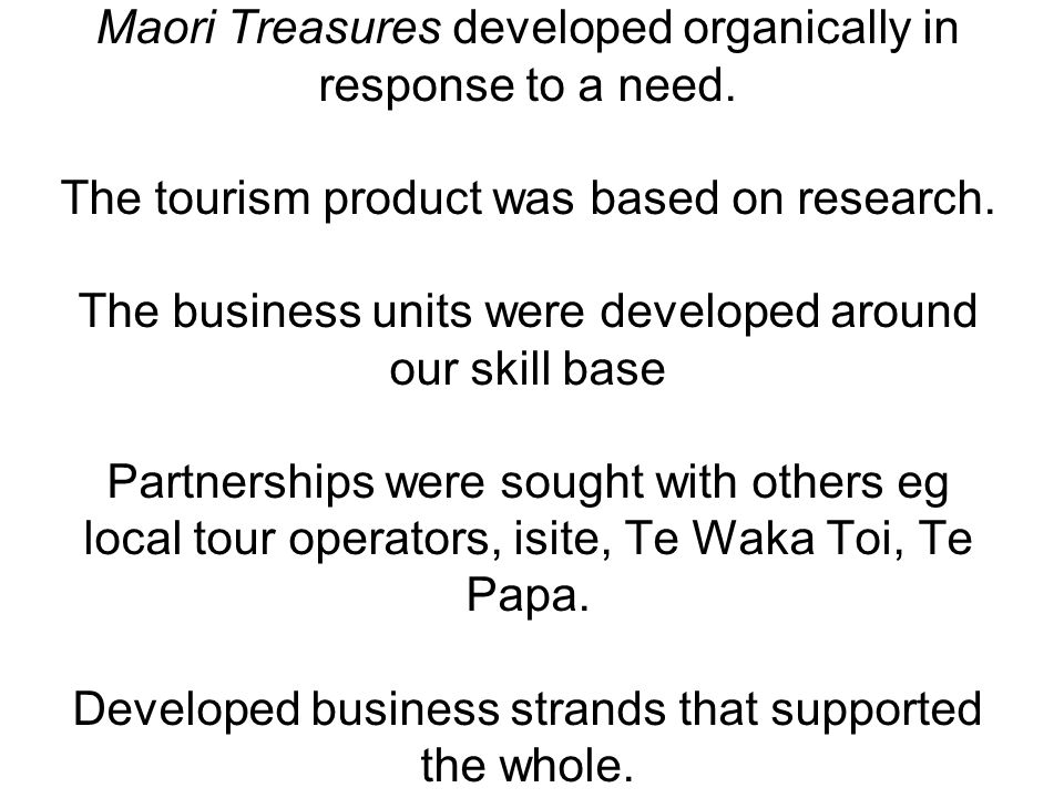 Maori Treasures developed organically in response to a need.