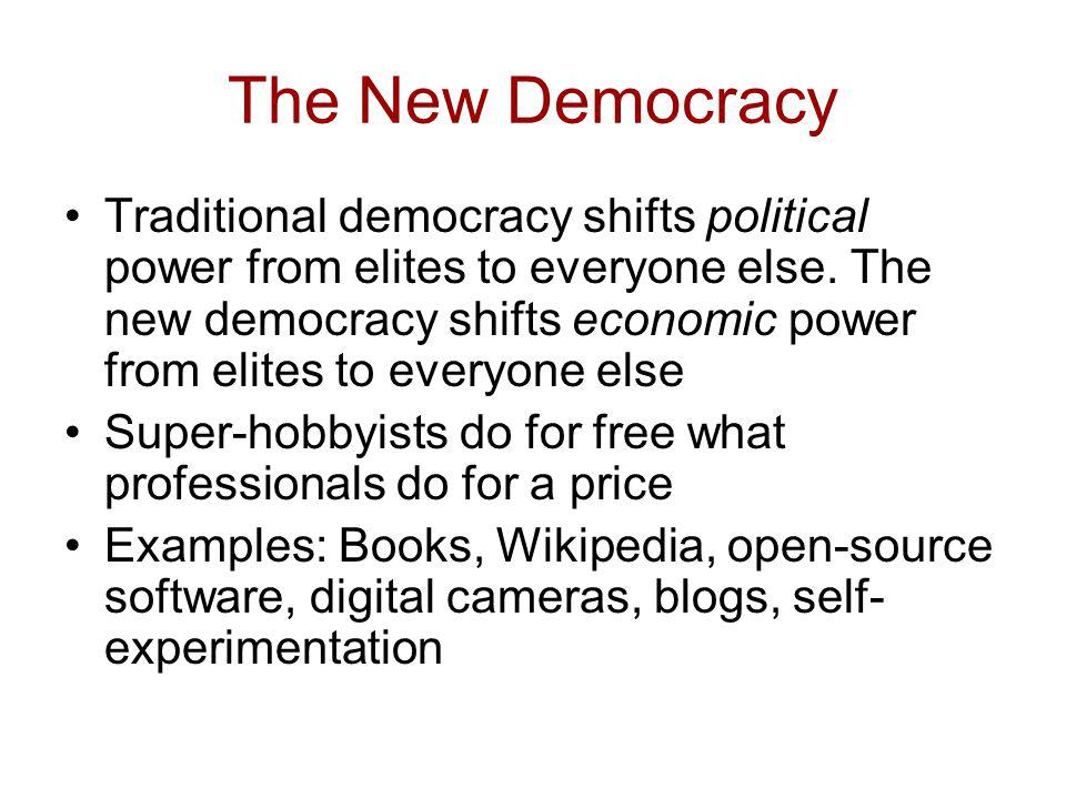 The New Democracy Traditional democracy shifts political power from elites to everyone else. The new democracy shifts economic power from elites to ev